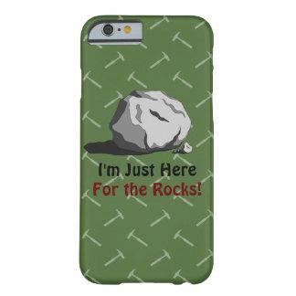¡Estoy apenas aquí para las rocas! Funda Para iPhone 6 Barely There