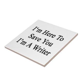 Estoy aquí ahorrarle que soy escritor tejas