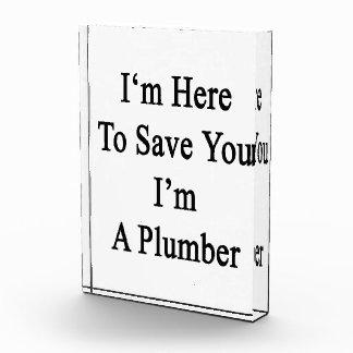Estoy aquí ahorrarle que soy fontanero