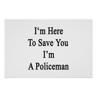 Estoy aquí ahorrarle que soy policía posters