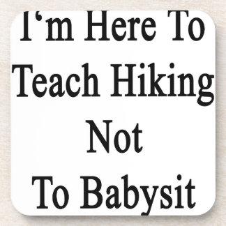 Estoy aquí enseñar a caminar a no cuid losar nin¢ posavasos