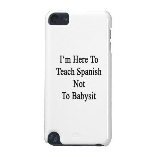 Estoy aquí enseñar a español a no cuid losar nin¢