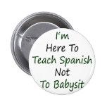 Estoy aquí enseñar a español a no cuid losar nin¢ pin