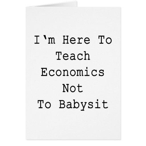Estoy aquí enseñar a la economía a no cuid losar n tarjetón