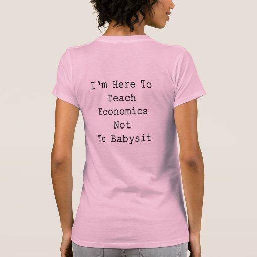 Estoy aquí enseñar a la economía a no cuid losar tshirt