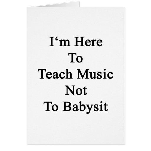 Estoy aquí enseñar a música a no cuid losar nin¢o tarjetón