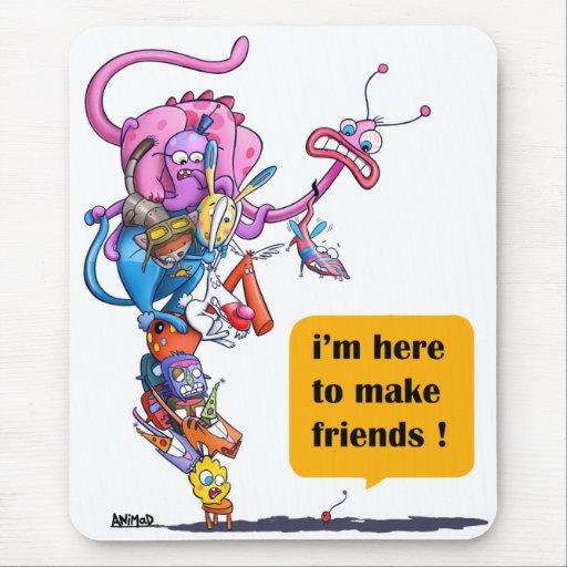 ¡Estoy aquí hacer a amigos! Alfombrillas De Raton