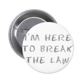 Estoy aquí infringir la ley pin redondo de 2 pulgadas