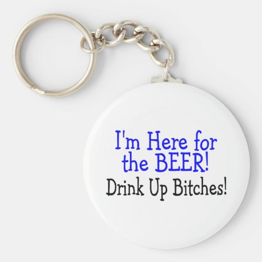 Estoy aquí para la bebida de la cerveza encima de  llavero redondo tipo pin