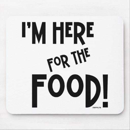 ¡Estoy aquí para la comida! Mouse Pad