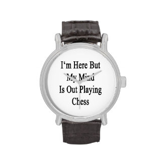 Estoy aquí pero mi mente está realizando ajedrez reloj de mano