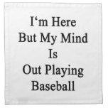 Estoy aquí pero mi mente está realizando béisbol servilleta de papel