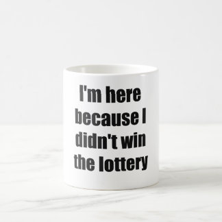 Estoy aquí porque no gané la lotería taza de café