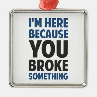 Estoy aquí porque usted rompió algo adorno navideño cuadrado de metal