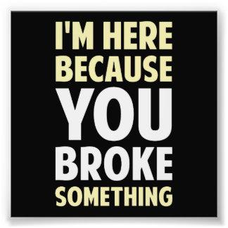 Estoy aquí porque usted rompió algo fotografias