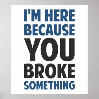 Estoy aquí porque usted rompió algo impresiones