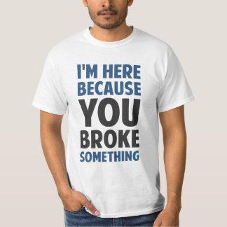 Estoy aquí porque usted rompió algo playera