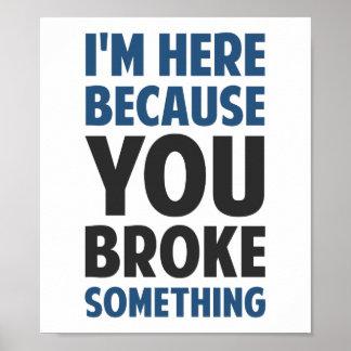 Estoy aquí porque usted rompió algo póster