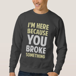 Estoy aquí porque usted rompió algo pullover sudadera