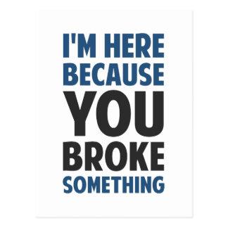 Estoy aquí porque usted rompió algo postal