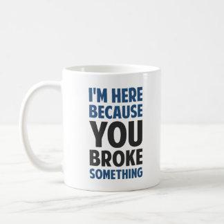 Estoy aquí porque usted rompió algo taza de café