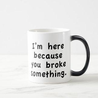 Estoy aquí porque usted rompió algo taza mágica