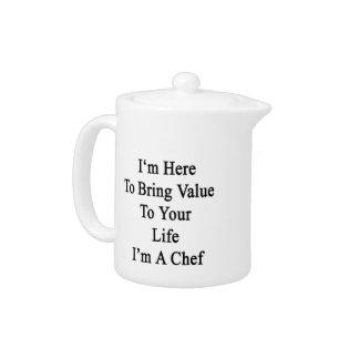Estoy aquí traer valor a su vida que soy cocinero