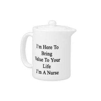Estoy aquí traer valor a su vida que soy enfermera