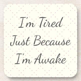 Estoy cansado apenas porque estoy despierto posavaso