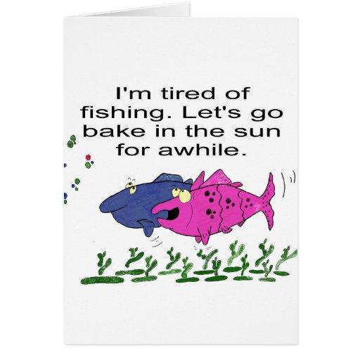 Estoy cansado de la pesca. Vayamos cuecen en el so Felicitaciones
