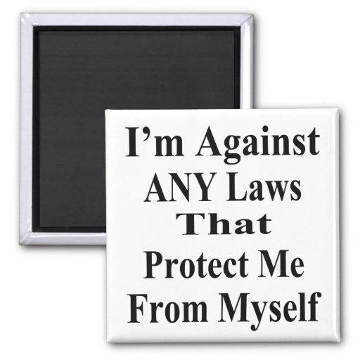 Estoy contra CUALQUIER ley que Tha me proteja cont Imán De Frigorífico
