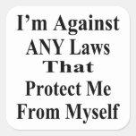 Estoy contra CUALQUIER ley que Tha me proteja cont Calcomanía Cuadradas Personalizada