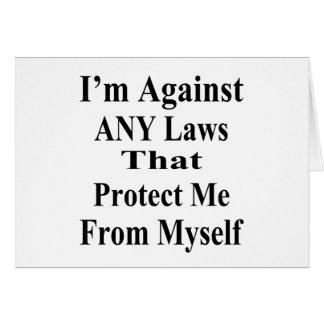 Estoy contra CUALQUIER ley que Tha me proteja cont Tarjeta De Felicitación