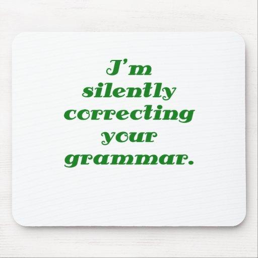 Estoy corrigiendo silenciosamente su gramática alfombrillas de ratones