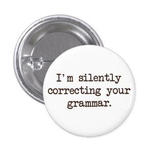 Estoy corrigiendo silenciosamente su gramática pin redondo de 1 pulgada