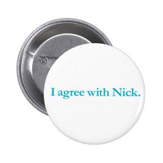 Estoy de acuerdo con Nick Pin Redondo De 2 Pulgadas