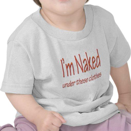 Estoy desnudo debajo de esta ropa camisetas