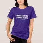 Estoy destruyendo la ciencia ficción - la camiseta