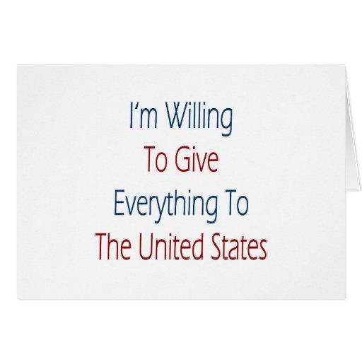 Estoy dispuesto a dar todo al estado unido felicitación