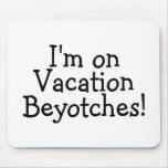 Estoy el las vacaciones Beyotches Alfombrillas De Raton