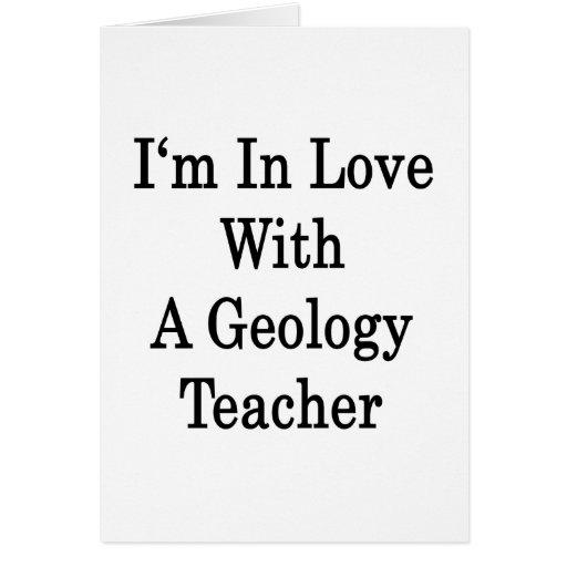 Estoy en amor con un profesor de la geología tarjeta de felicitación