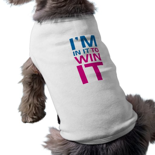 Estoy en él para ganarlo camisa de mascota