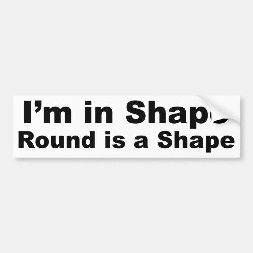 Estoy en la forma, redonda soy una forma pegatina de parachoque