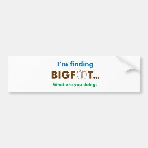 Estoy encontrando Bigfoot.  ¿Qué usted está hacien Pegatina De Parachoque