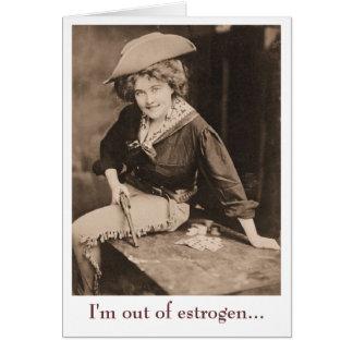 Estoy fuera de estrógeno tarjeta de felicitación