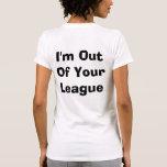 Estoy fuera de su liga camisetas