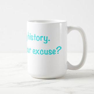 Estoy haciendo historia. ¿Cuál es su excusa? Taza Clásica