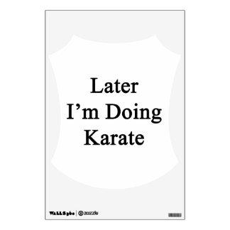 Estoy haciendo más adelante karate