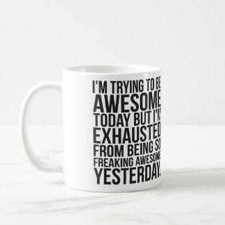 Estoy intentando ser hoy impresionante pero me tazas