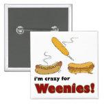 ¡Estoy loco para los Weenies! Perrito caliente del Pins